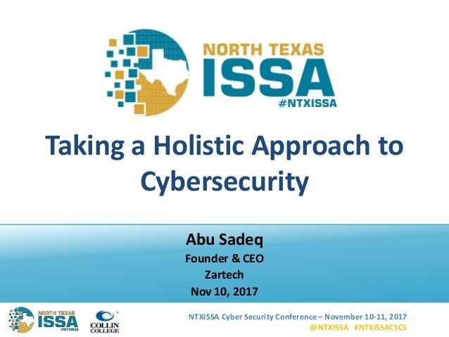 NTXISSA Cyber Security Conference – November 10-11, 2017 @NTXISSA #NTXISSACSC5 Taking a Holistic Approach to Cybersecurity...