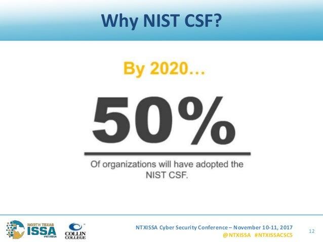 NTXISSA Cyber Security Conference – November 10-11, 2017 @NTXISSA #NTXISSACSC5 Why NIST CSF? 12