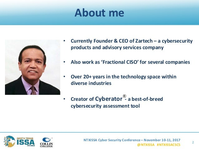 NTXISSA Cyber Security Conference – November 10-11, 2017 @NTXISSA #NTXISSACSC5 About me • Currently Founder & CEO of Zarte...