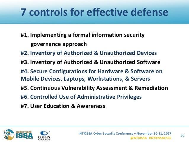 NTXISSA Cyber Security Conference – November 10-11, 2017 @NTXISSA #NTXISSACSC5 7 controls for effective defense #1. Implem...