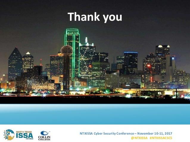 NTXISSA Cyber Security Conference – November 10-11, 2017 @NTXISSA #NTXISSACSC5 21 Thank you