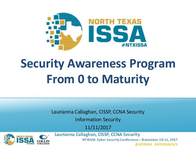 NTXISSA Cyber Security Conference – November 10-11, 2017 @NTXISSA #NTXISSACSC5 Laurianna Callaghan, CISSP, CCNA Security S...