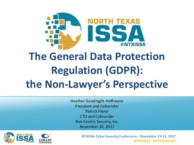 NTXISSA Cyber Security Conference – November 10-11, 2017 @NTXISSA #NTXISSACSC5 The General Data Protection Regulation (GDP...