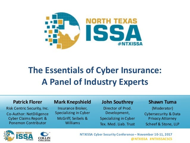 NTXISSA Cyber Security Conference – November 10-11, 2017 @NTXISSA #NTXISSACSC5 The Essentials of Cyber Insurance: A Panel ...