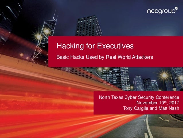 Hacking for Executives Basic Hacks Used by Real World Attackers North Texas Cyber Security Conference November 10th, 2017 ...