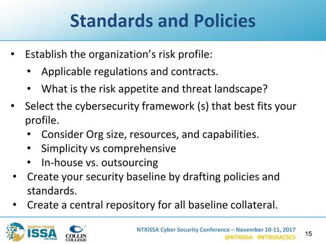 NTXISSA Cyber Security Conference – November 10-11, 2017 @NTXISSA #NTXISSACSC5 Standards and Policies • Establish the orga...