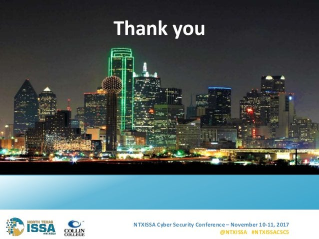NTXISSA Cyber Security Conference – November 10-11, 2017 @NTXISSA #NTXISSACSC5 24 Thank you