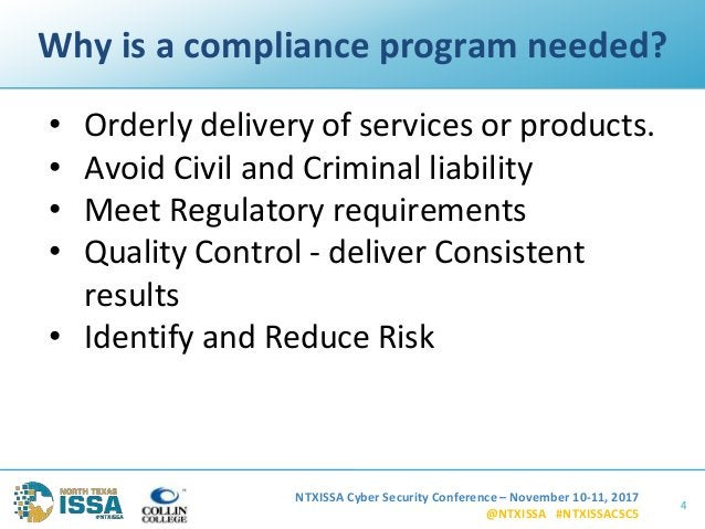 NTXISSA Cyber Security Conference – November 10-11, 2017 @NTXISSA #NTXISSACSC5 Why is a compliance program needed? • Order...