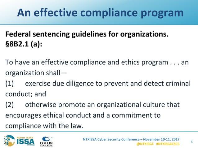 NTXISSA Cyber Security Conference – November 10-11, 2017 @NTXISSA #NTXISSACSC5 An effective compliance program Federal sen...