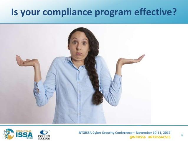 NTXISSA Cyber Security Conference – November 10-11, 2017 @NTXISSA #NTXISSACSC5 Is your compliance program effective? 6