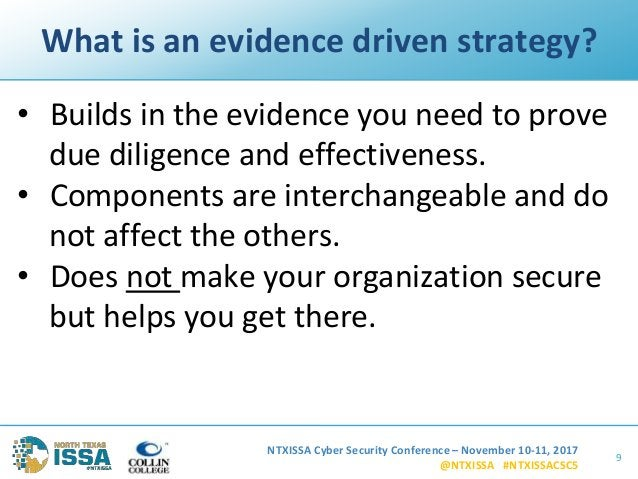 NTXISSA Cyber Security Conference – November 10-11, 2017 @NTXISSA #NTXISSACSC5 What is an evidence driven strategy? • Buil...