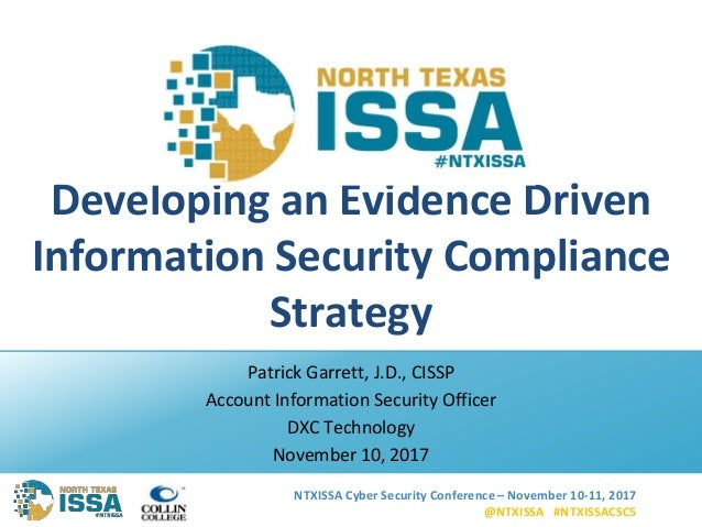 NTXISSA Cyber Security Conference – November 10-11, 2017 @NTXISSA #NTXISSACSC5 Developing an Evidence Driven Information S...
