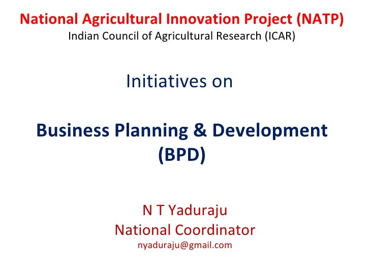 National Agricultural Innovation Project (NATP) Indian Council of Agricultural Research (ICAR) Initiatives on  Business Pl...
