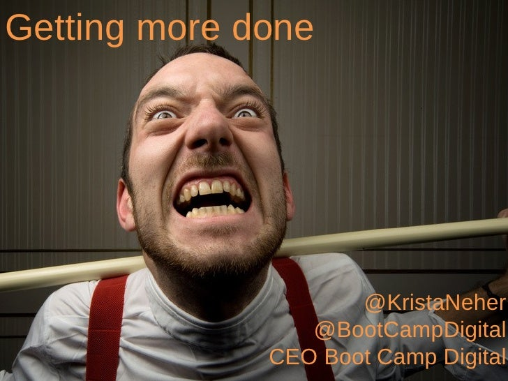 Getting more done                     @KristaNeher                 @BootCampDigital              CEO Boot Camp Digital    ...