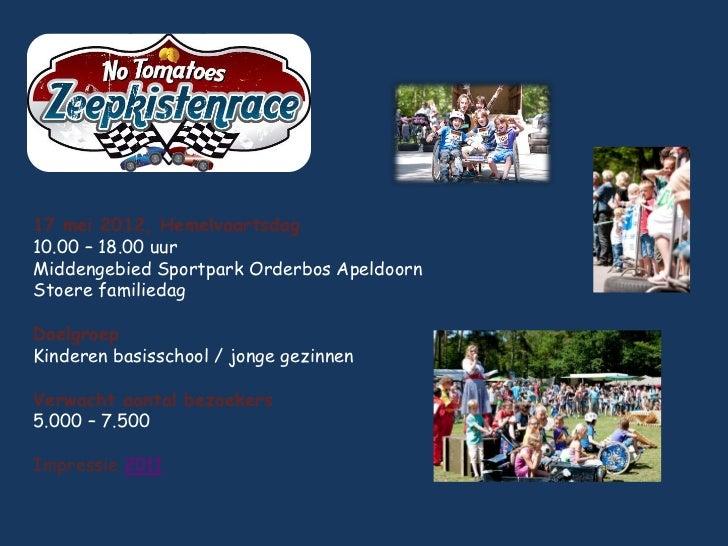 17 mei 2012, Hemelvaartsdag10.00 – 18.00 uurMiddengebied Sportpark Orderbos ApeldoornStoere familiedagDoelgroepKinderen ba...