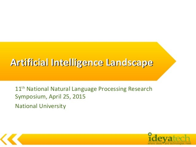 Artificial Intelligence LandscapeArtificial Intelligence Landscape 11th National Natural Language Processing Research Symp...