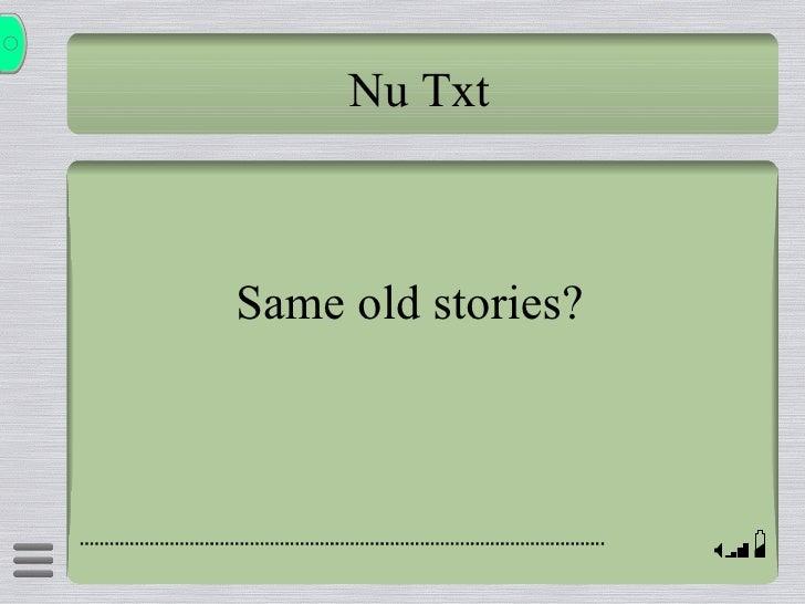 Nu Txt Same old stories?