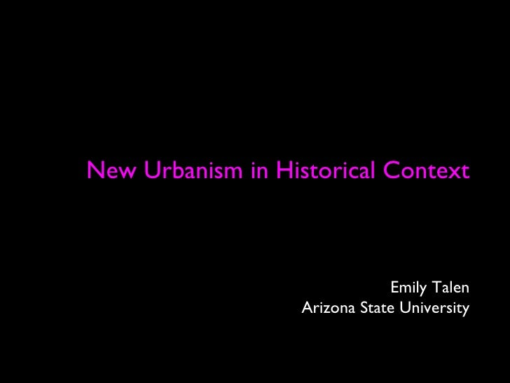 New Urbanism in Historical Context Emily Talen Arizona State University