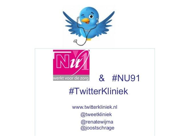 & #NU91#TwitterKliniekwww.twitterkliniek.nl  @tweetkliniek  @renatewijma  @joostschrage
