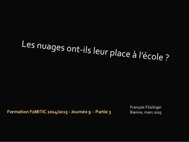 Formation F2MITIC 2014/2015 - Journée 9 - Partie 3 François Flückiger Bienne, mars 2015