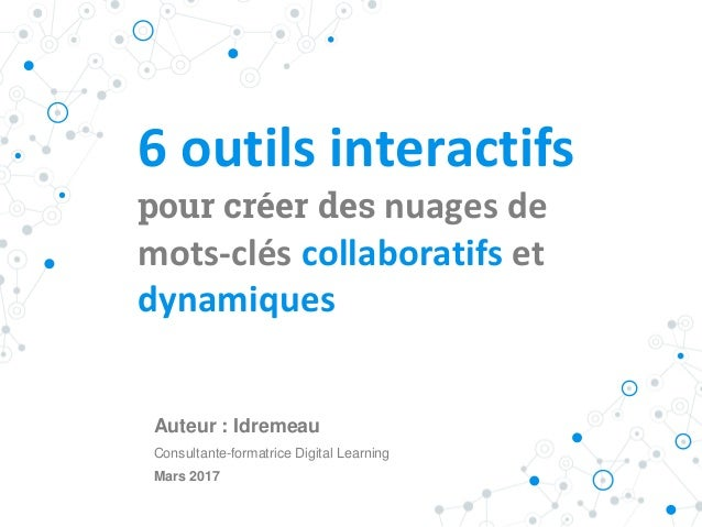 6 outils interactifs pour créer des nuages de mots-clés collaboratifs et dynamiques Auteur : Idremeau Consultante-formatri...