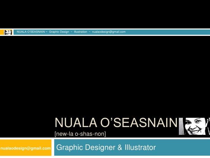 Graphic Designer & Illustrator<br />NUALA O'SEASNAIN ~  Graphic Design  ~  Illustration  ~  nualaodesign@gmail.com<br />Nu...
