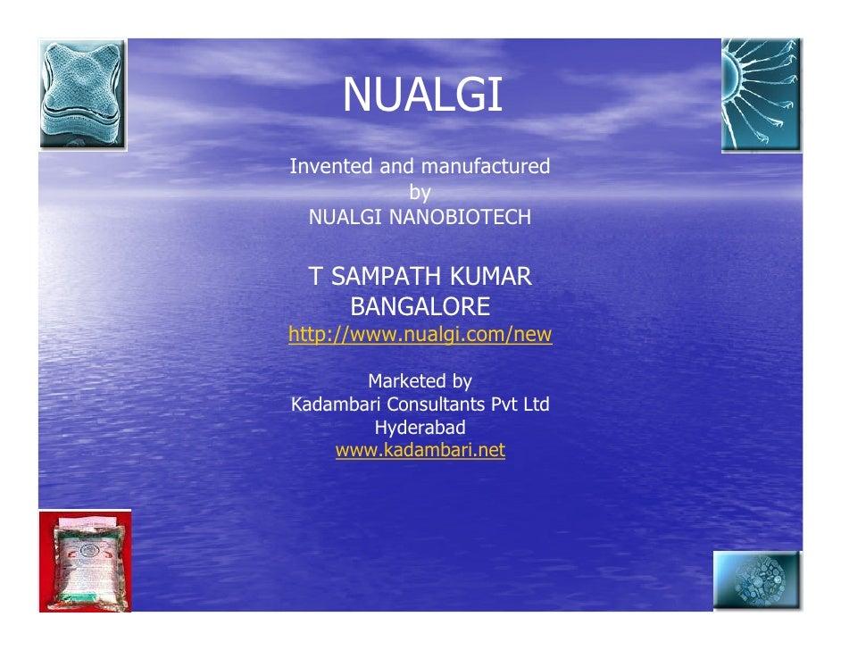 NUALGI Invented and manufactured             by   NUALGI NANOBIOTECH   T SAMPATH KUMAR     BANGALORE http://www.nualgi.com...