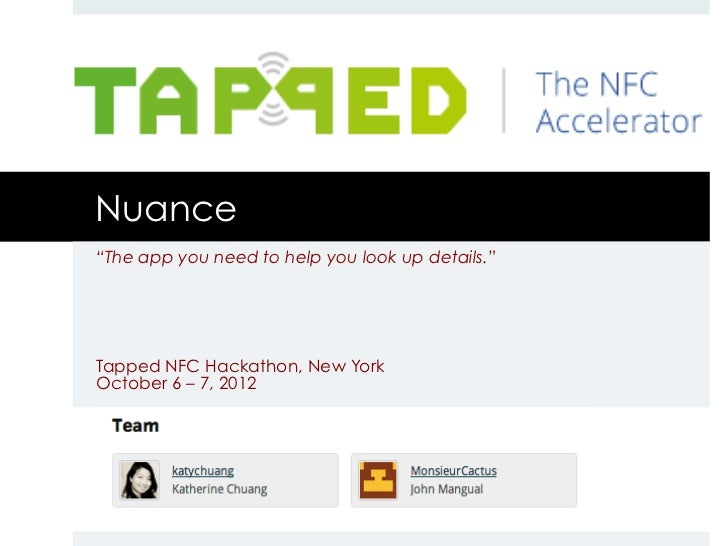 "Nuance""The app you need to help you look up details.""Tapped NFC Hackathon, New YorkOctober 6 – 7, 2012"