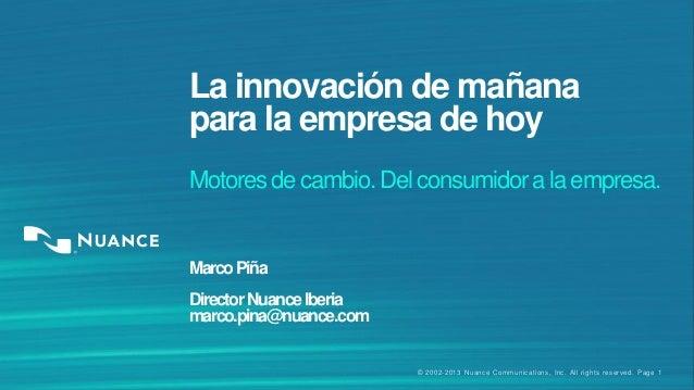 © 2002-2013 Nuance Communications, Inc. All rights reserved. Page 1 La innovación de mañana para la empresa de hoy Motores...