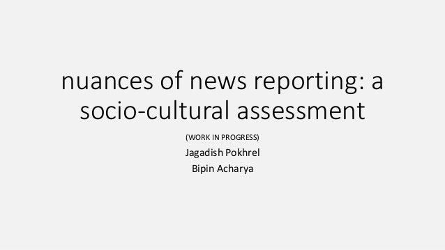 nuances of news reporting: a socio-cultural assessment (WORK IN PROGRESS)  Jagadish Pokhrel Bipin Acharya