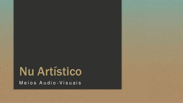 Nu ArtísticoMeios Audio-Visuais