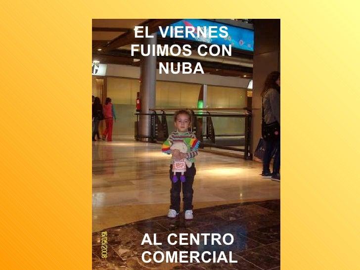 EL VIERNES FUIMOS CON NUBA AL CENTRO COMERCIAL