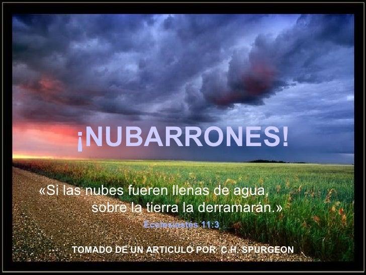 ¡ NUBARRONES! HAS CLIC PARA AVANZAR ♫  ¡Enciende los parlantes ! « Si las nubes fueren llenas de agua,  sobre la tierra la...