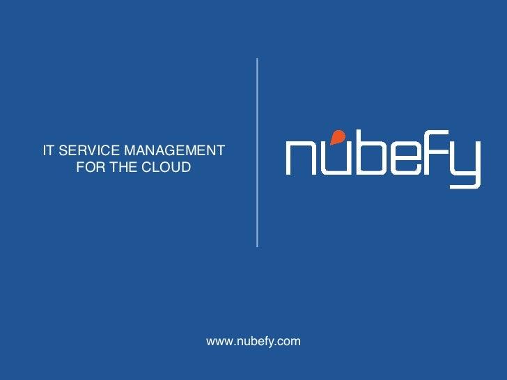 IT SERVICE MANAGEMENT     FOR THE CLOUD!                  www.nubefy.com!