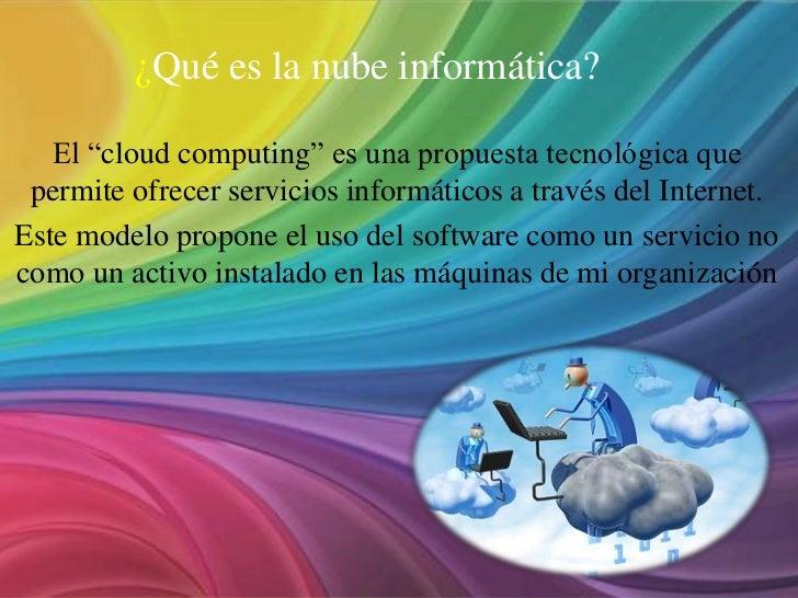 """¿Qué es la nube informática?   El """"cloud computing"""" es una propuesta tecnológica que permite ofrecer servicios informático..."""
