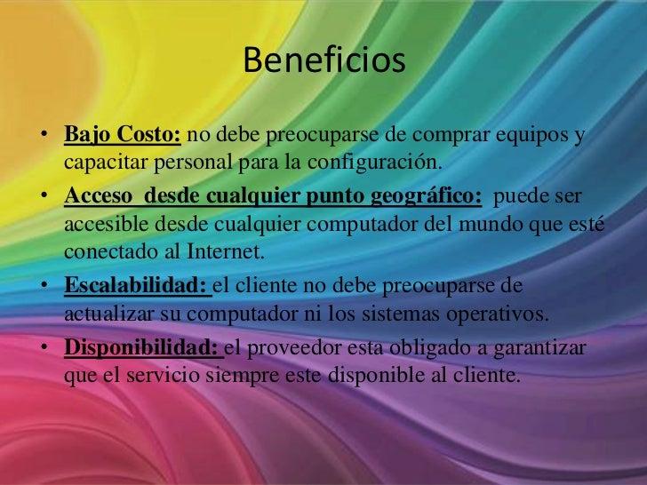 Beneficios• Bajo Costo: no debe preocuparse de comprar equipos y  capacitar personal para la configuración.• Acceso desde ...