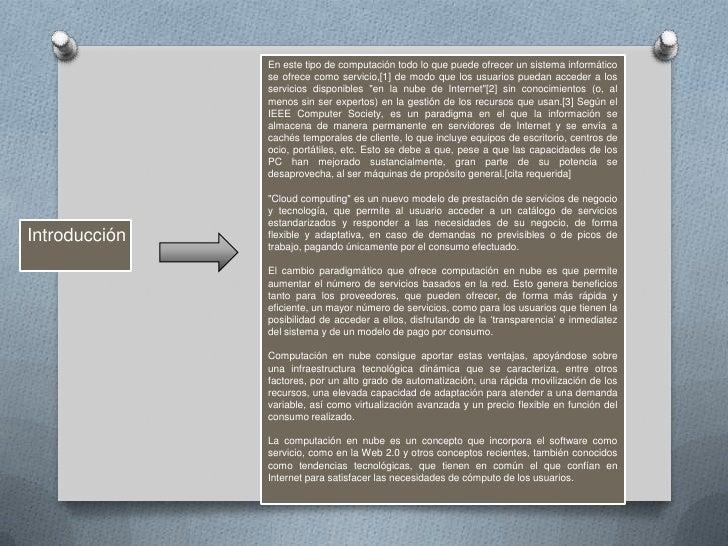 En este tipo de computación todo lo que puede ofrecer un sistema informático se ofrece como servicio,[1] de modo que los u...