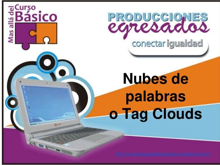 Nubes de  palabraso Tag Cloudshttp://conectarigualdadegresados.wordpress.com/