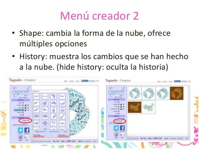 Menú creador 2 • Shape: cambia la forma de la nube, ofrece múltiples opciones • History: muestra los cambios que se han he...