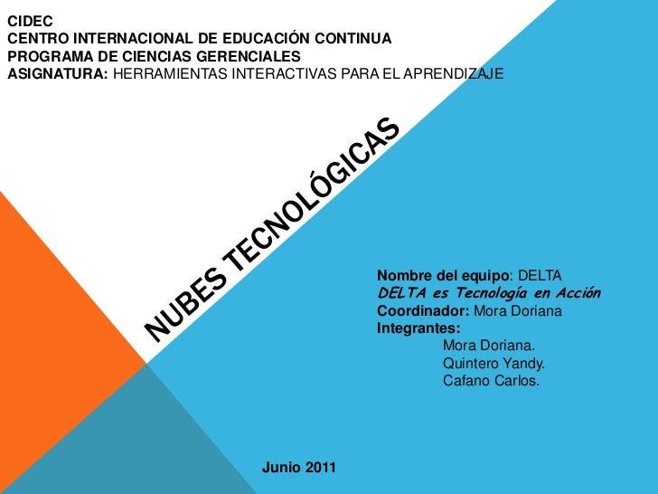 CIDEC<br />CENTRO INTERNACIONAL DE EDUCACIÓN CONTINUA <br />PROGRAMA DE CIENCIAS GERENCIALES<br />ASIGNATURA: HERRAMIENTAS...