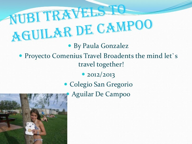  By Paula Gonzalez Proyecto Comenius Travel Broadents the mind let`s                   travel together!                 ...