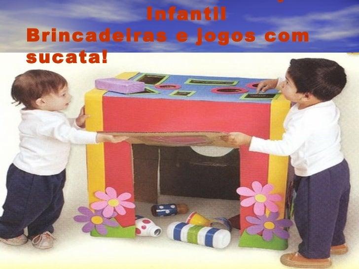 InfantilBrincadeiras e jogos comsucata!
