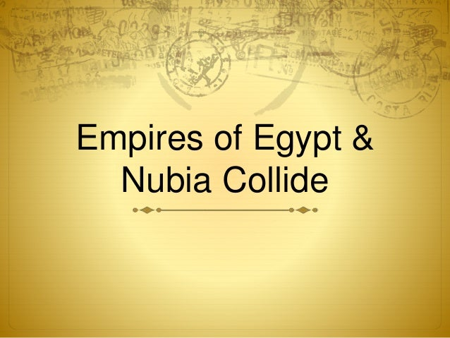 Empires of Egypt &  Nubia Collide