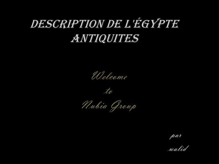 Description de l'ÉgypteAntiquites<br />Welcome<br />to<br />Nubia Group<br />par<br /> walid<br />