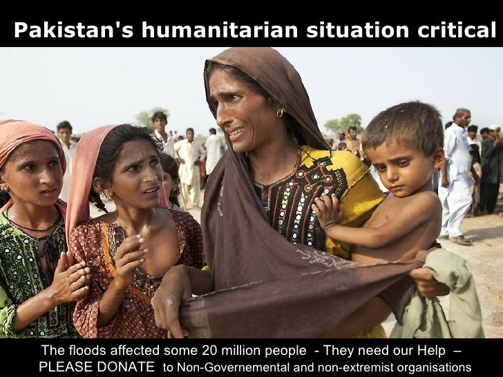 pakistan's humanitarian situation critical the floods affected some 20 million people - they need our help - please donate...