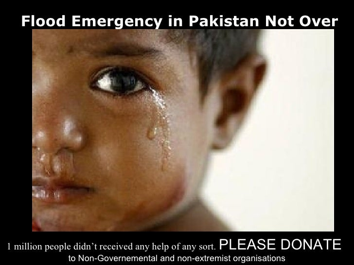 Flood Emergency in Pakistan Not Over     1 million people didn't received any help of any sort. PLEASE   DONATE           ...