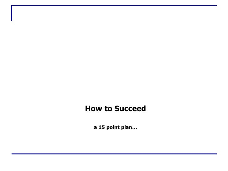 How to Succeed<br />a 15 point plan…<br />