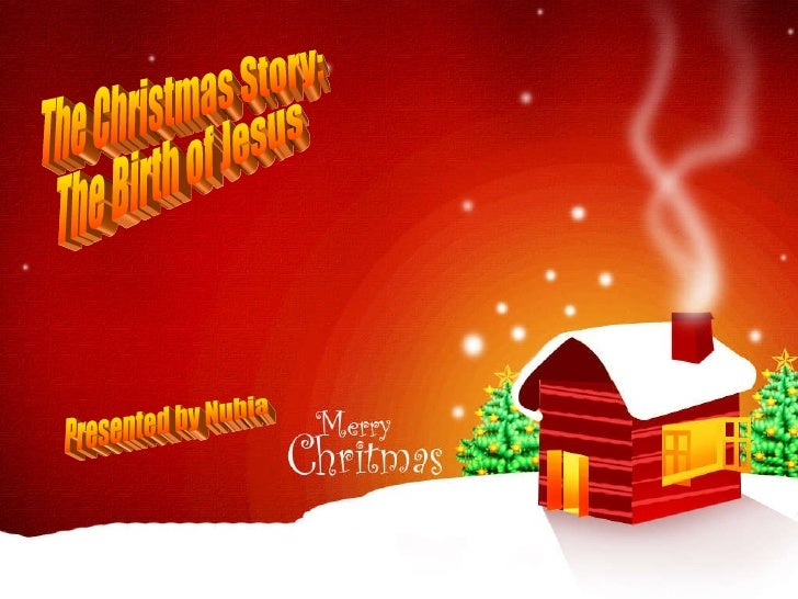 The Christmas Story:  The Birth of Jesus Presented by Nubia Courtesy Images  Wallcoo http://groups.yahoo.com/group/Nubia_g...