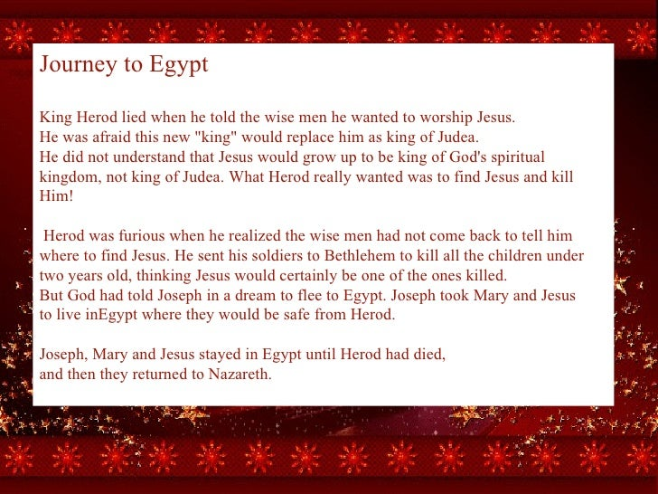 """Journey to Egypt King Herod lied when he told the wise men he wanted to worship Jesus.  He was afraid this new """"king..."""