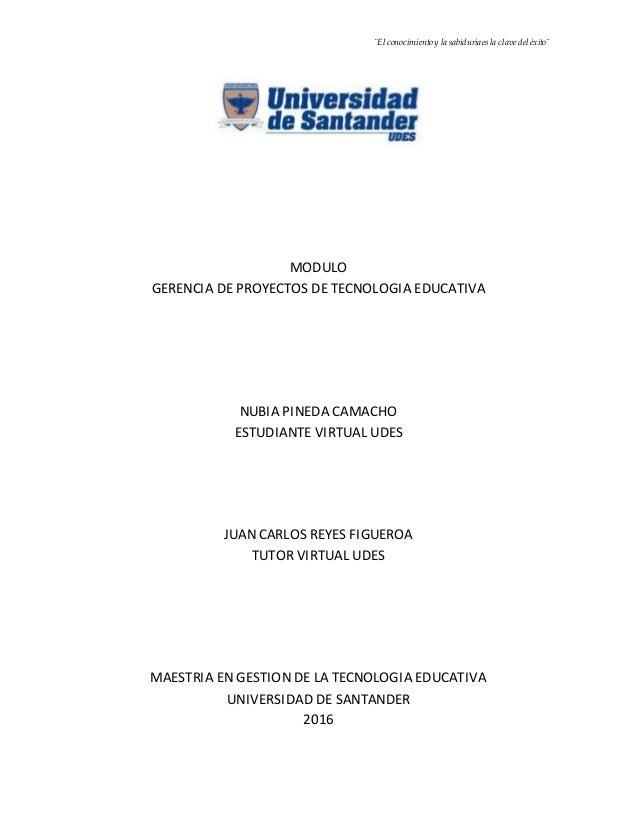 ¨El conocimiento y la sabiduría es la clave del éxito¨ MODULO GERENCIA DE PROYECTOS DE TECNOLOGIA EDUCATIVA NUBIA PINEDA C...